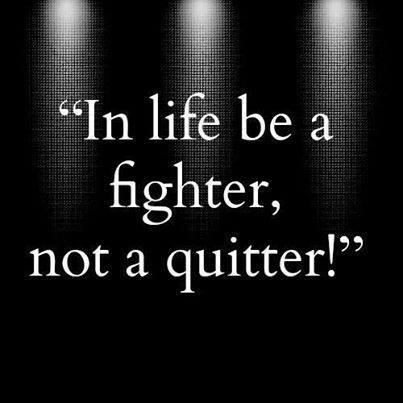 In Life Be A Fighter Not A Quitter